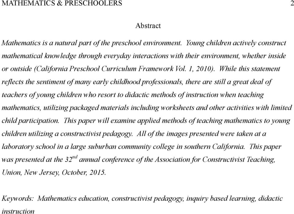 While this statement reflects the sentiment of many early childhood professionals, there are still a great deal of teachers of young children who resort to didactic methods of instruction when
